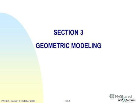 S3-1PAT301, Section 3, October 2003 SECTION 3 GEOMETRIC MODELING.