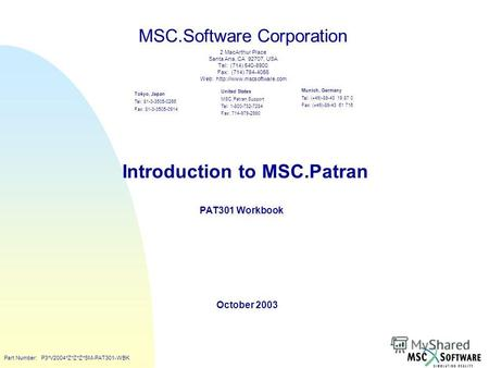 Copyright ® 2000 MSC.Software Introduction to MSC.Patran PAT301 Workbook October 2003 MSC.Software Corporation United States MSC.Patran Support Tel: 1-800-732-7284.