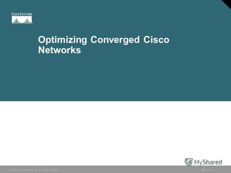 © 2006 Cisco Systems, Inc. All rights reserved.ONT v1.01© 2006 Cisco Systems, Inc. All rights reserved.ONT v1.01 Optimizing Converged Cisco Networks.