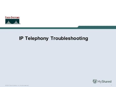 1 © 2004 Cisco Systems, Inc. All rights reserved. IP Telephony Troubleshooting.