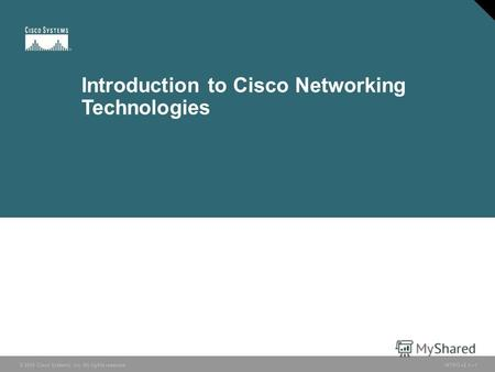 © 2005 Cisco Systems, Inc. All rights reserved. INTRO v2.11 Introduction to Cisco Networking Technologies.