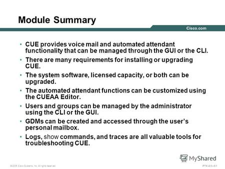 © 2005 Cisco Systems, Inc. All rights reserved. IPTX v2.05-1 Module Summary CUE provides voice mail and automated attendant functionality that can be managed.