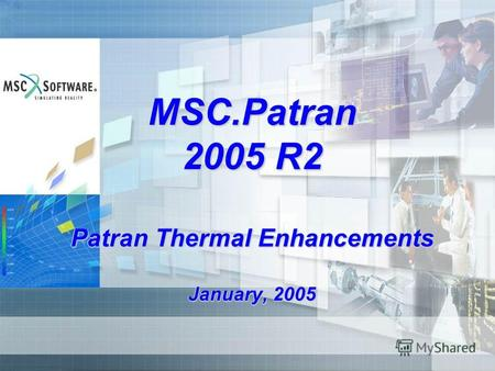 MSC.Patran 2005 R2 Patran Thermal Enhancements January, 2005.
