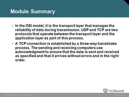 © 2005 Cisco Systems, Inc. All rights reserved.INTRO v2.16-1 Module Summary In the OSI model, it is the transport layer that manages the reliability of.