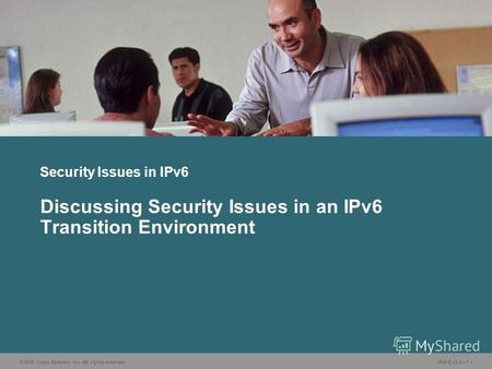 © 2006 Cisco Systems, Inc. All rights reserved.IP6FD v2.07-1 Security Issues in IPv6 Discussing Security Issues in an IPv6 Transition Environment.