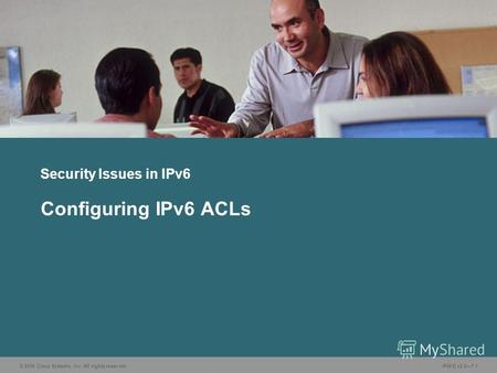 © 2006 Cisco Systems, Inc. All rights reserved.IP6FD v2.07-1 Security Issues in IPv6 Configuring IPv6 ACLs.