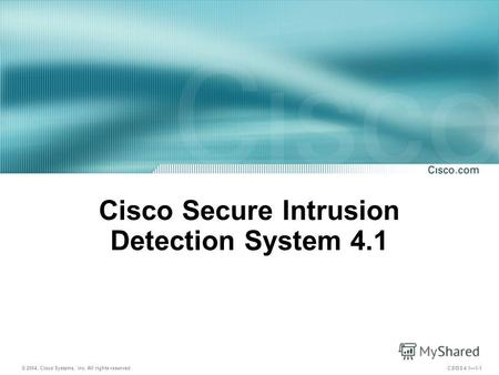 © 2004, Cisco Systems, Inc. All rights reserved. CSIDS 4.11-1 Cisco Secure Intrusion Detection System 4.1.