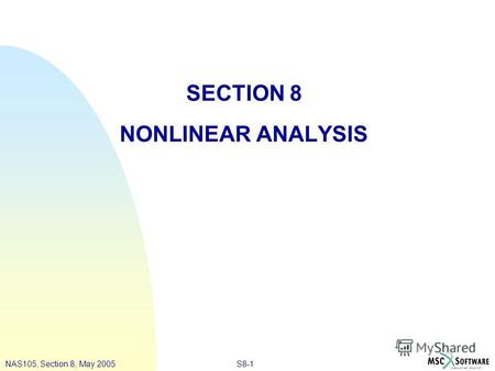 S8-1NAS105, Section 8, May 2005 SECTION 8 NONLINEAR ANALYSIS.