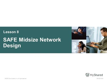Lesson 8 SAFE Midsize Network Design © 2005 Cisco Systems, Inc. All rights reserved. CSI v2.18-1.
