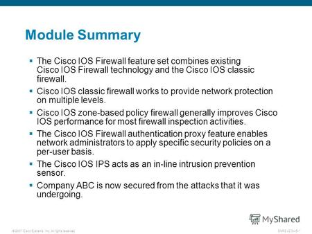 © 2007 Cisco Systems, Inc. All rights reserved.SNRS v2.05-1 Module Summary The Cisco IOS Firewall feature set combines existing Cisco IOS Firewall technology.