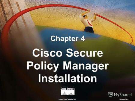 © 2001, Cisco Systems, Inc. CSIDS 2.04-1 Chapter 4 Cisco Secure Policy Manager Installation.