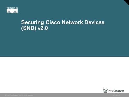© 2006 Cisco Systems, Inc. All rights reserved. SND v2.01 © 2006 Cisco Systems, Inc. All rights reserved.SND v2.01 Securing Cisco Network Devices (SND)