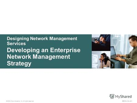 Designing Network Management Services © 2004 Cisco Systems, Inc. All rights reserved. Developing an Enterprise Network Management Strategy ARCH v1.24-1.