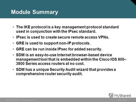 © 2006 Cisco Systems, Inc. All rights reserved.ISCW v1.04-1 Module Summary The IKE protocol is a key management protocol standard used in conjunction with.