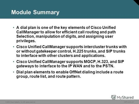 © 2006 Cisco Systems, Inc. All rights reserved. CIPT1 v5.04-1 Module Summary A dial plan is one of the key elements of Cisco Unified CallManager to allow.