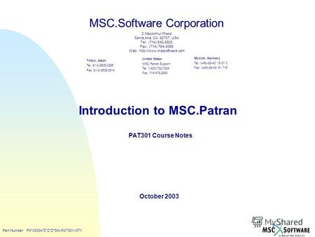 Copyright ® 2000 MSC.Software Introduction to MSC.Patran PAT301 Course Notes October 2003 MSC.Software Corporation United States MSC.Patran Support Tel: