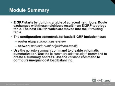 © 2006 Cisco Systems, Inc. All rights reserved. BSCI v3.02-1 Module Summary EIGRP starts by building a table of adjacent neighbors. Route exchanges with.