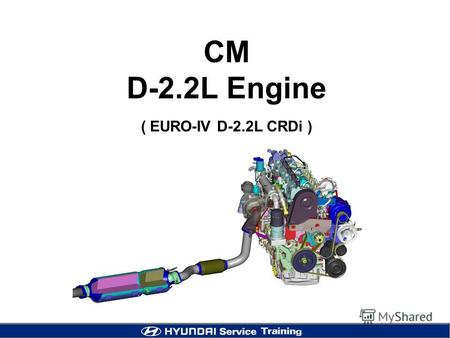 CM D-2.2L Engine ( EURO-IV D-2.2L CRDi ). 2 EURO III vs EURO IV Developmental target for emission EURO-4 emission reduction potential compared with EURO-3.