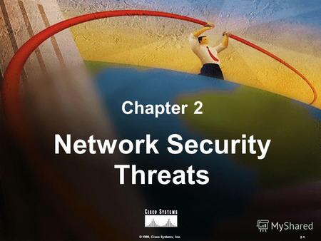 © 1999, Cisco Systems, Inc. 2-1 Network Security Threats Chapter 2.