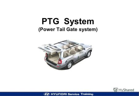 PTG System (Power Tail Gate system). 2 Concept of the PTG (Power Tail Gate) Using PTG motor operation, tail gate is open and close by push load moving.