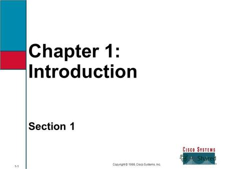 Chapter 1: Introduction 1-1 Copyright © 1998, Cisco Systems, Inc. Section 1.