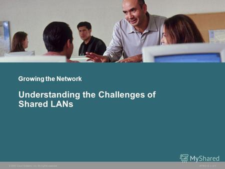 © 2005 Cisco Systems, Inc. All rights reserved.INTRO v2.13-1 Growing the Network Understanding the Challenges of Shared LANs.