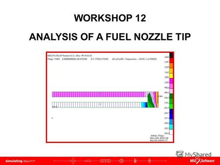 WORKSHOP 12 ANALYSIS OF A FUEL NOZZLE TIP. WS12-2 PAT312, Workshop 12, December 2006 Copyright 2007 MSC.Software Corporation.