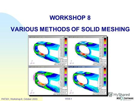 PAT301, Workshop 8, October 2003 WS8-1 WORKSHOP 8 VARIOUS METHODS OF SOLID MESHING.