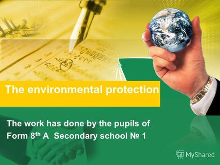 The work has done by the pupils of Form 8 th A Secondary school 1 The environmental protection.
