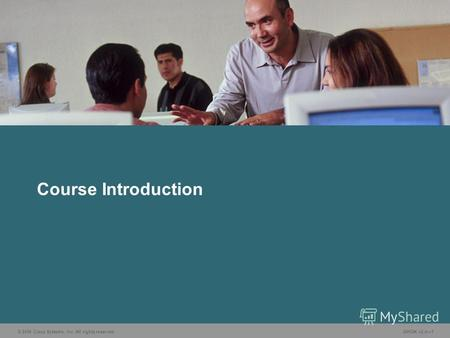 © 2006 Cisco Systems, Inc. All rights reserved. GWGK v2.01 Course Introduction.