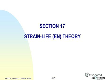 S17-1 PAT318, Section 17, March 2005 SECTION 17 STRAIN-LIFE (EN) THEORY.