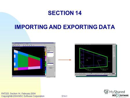 S14-1 PAT325, Section 14, February 2004 Copyright 2004 MSC.Software Corporation SECTION 14 IMPORTING AND EXPORTING DATA TARGET LAYUP 25/50/25 TARGET LAYUP.