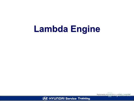 Published by Hyundai Motor company, june 2005 Lambda Engine.
