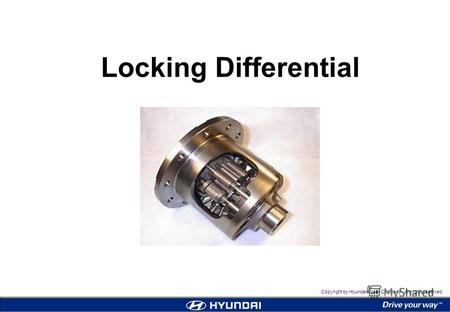 Copyright by Hyundai Motor Company. All rights reserved. Locking Differential.