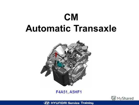 CM Automatic Transaxle F4A51, A5HF1. 2 Variation Line-up.