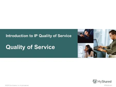 © 2005 Cisco Systems, Inc. All rights reserved. IPTX v2.06-1 Introduction to IP Quality of Service Quality of Service.