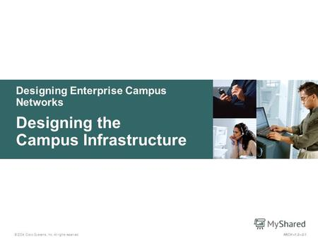 Designing Enterprise Campus Networks © 2004 Cisco Systems, Inc. All rights reserved. Designing the Campus Infrastructure ARCH v1.22-1.