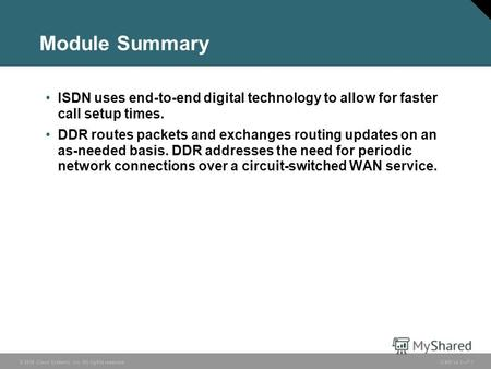 © 2006 Cisco Systems, Inc. All rights reserved. ICND v2.37-1 Module Summary ISDN uses end-to-end digital technology to allow for faster call setup times.