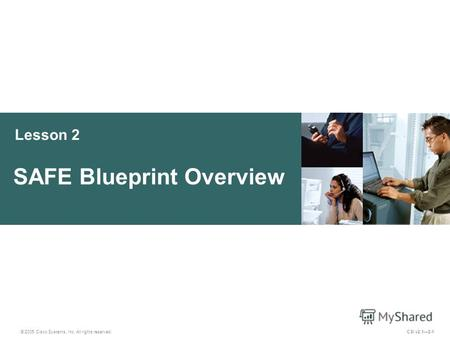 Lesson 2 SAFE Blueprint Overview © 2005 Cisco Systems, Inc. All rights reserved. CSI v2.12-1.