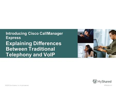 © 2005 Cisco Systems, Inc. All rights reserved. IPTX v2.01-1 Introducing Cisco CallManager Express Explaining Differences Between Traditional Telephony.