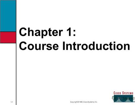Chapter 1: Course Introduction 1-1 Copyright © 1998, Cisco Systems, Inc.
