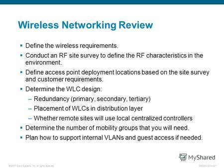 © 2007 Cisco Systems, Inc. All rights reserved.DESGN v2.08-1 Wireless Networking Review Define the wireless requirements. Conduct an RF site survey to.