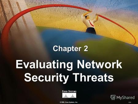 © 1999, Cisco Systems, Inc. C-1 Chapter 2 Evaluating Network Security Threats.