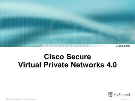 © 2003, Cisco Systems, Inc. All rights reserved. CSVPN 4.01-1 Cisco Secure Virtual Private Networks 4.0.