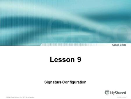© 2004, Cisco Systems, Inc. All rights reserved. CSIDS 4.19-1 Lesson 9 Signature Configuration.