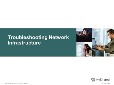 Troubleshooting Network Infrastructure IPTT v4.04-1 © 2004 Cisco Systems, Inc. All rights reserved.