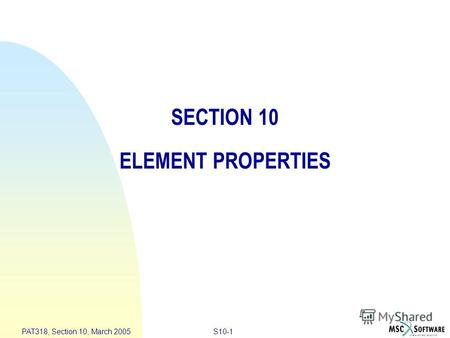 S10-1 PAT318, Section 10, March 2005 SECTION 10 ELEMENT PROPERTIES.