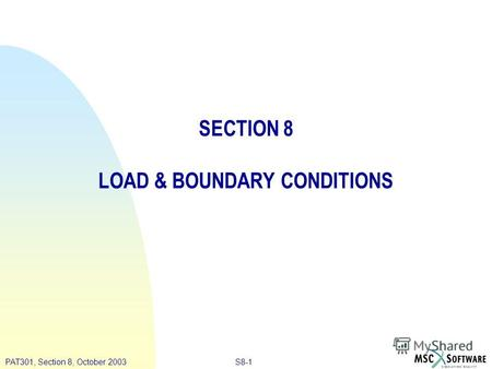 S8-1PAT301, Section 8, October 2003 SECTION 8 LOAD & BOUNDARY CONDITIONS.
