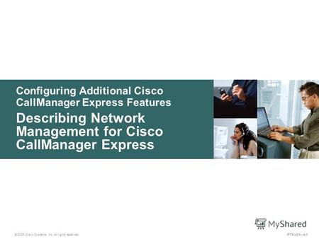 © 2005 Cisco Systems, Inc. All rights reserved. IPTX v2.04-1 Configuring Additional Cisco CallManager Express Features Describing Network Management for.