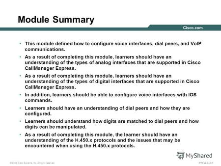 © 2004 Cisco Systems, Inc. All rights reserved. IPTX v2.03-1 Module Summary This module defined how to configure voice interfaces, dial peers, and VoIP.